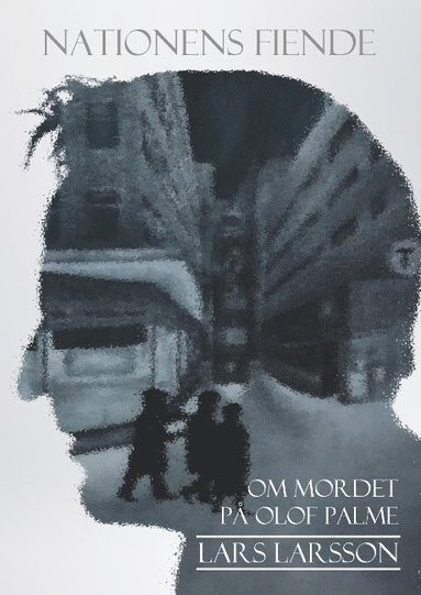 bokomslag Nationens fiende : om mordet på Olof Palme