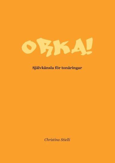 bokomslag Orka!: Självkänsla för tonåringar