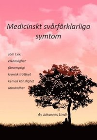 bokomslag Medicinskt svårförklarliga symtom : som t ex elkänslighet, fibromyalgi, kronisk trötthet, kemisk känslighet, utbrändhet