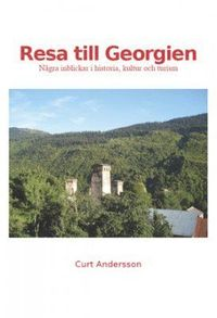 Resa till Georgien : några inblickar i historia, kultur och turism