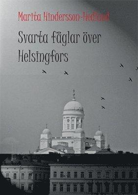 bokomslag Svarta fåglar över Helsingfors : en sannskildring från Finland under krigsåren 1939-1945