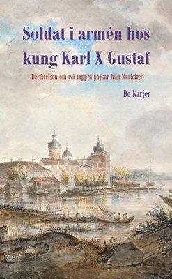 bokomslag Soldat i armén hos kung Karl X Gustaf : berättelsen om två tappra pojkar från Mariefred