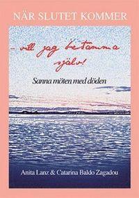 bokomslag När slutet kommer - vill jag bestämma själv! : sanna möten med döden