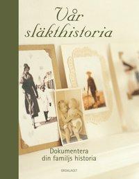 bokomslag Vår släkthistoria : dokumentera din familjs historia