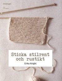 bokomslag Sticka stilrent och rustikt : en stickhandbok med 20 härliga projekt