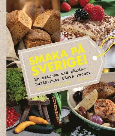 bokomslag Smaka på Sverige! : en matresa med gårdsbutikernas bästa recept