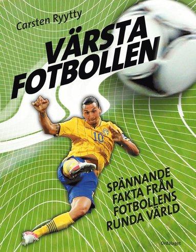 bokomslag Värsta fotbollen : spännande fakta från fotbollens runda värld