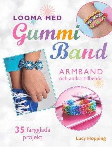 bokomslag Looma med gummiband : armband och andra accessoarer - 35 färgstarka projekt