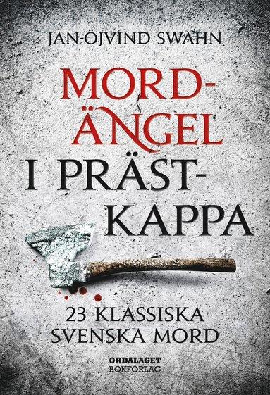 bokomslag Mordängel i prästkappa : 23 klassiska svenska mord