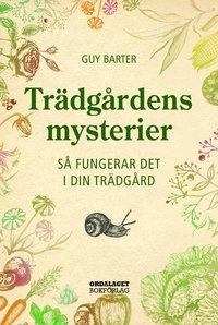 bokomslag Trädgårdens mysterier : så fungerar det i din trädgård