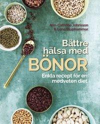 bokomslag Bättre hälsa med bönor : enkla recept för en medveten diet