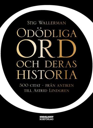 bokomslag Odödliga ord och deras historia : 500 citat - från antiken till Astrid Lindgren