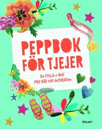 bokomslag Peppbok för tjejer : en fylla-i-bok med råd och inspiration