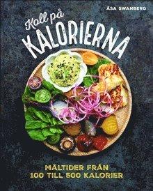 bokomslag Koll på kalorierna: måltider från 100 till 500 kalorier