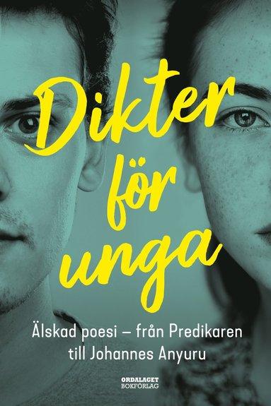 bokomslag Dikter för unga : Älskad poesi - från Predikaren till Johannes Anyuru