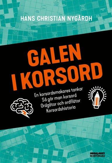 bokomslag Galen i korsord : en korsordsmakares tankar, så gör man korsord, ordgåtor och ordflätor, korsordshistoria