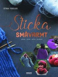 bokomslag Sticka småvarmt : mössor, sjalar, vantar, halsdukar
