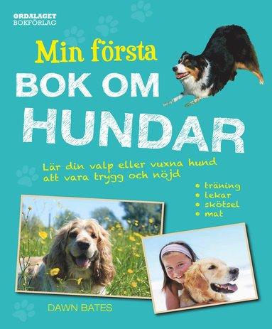 bokomslag Min första bok om hundar : lär din valp eller vuxna hund att vara trygg och nöjd