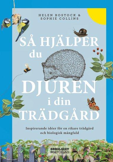 bokomslag Så hjälper du djuren i din trädgård : inspirerande idéer för en rikare trädgård och biologisk mångfald