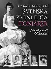 bokomslag Svenska kvinnliga pionjärer : Från Agnes till Wilhelmina