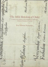 bokomslag The Mild Boredom of Order - A Study in the History of the Manuscript Collection of Queen Christina of Sweden