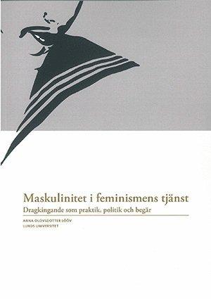 bokomslag Maskulinitet i feminismens tjänst : dragkingande som praktik, politik och begär