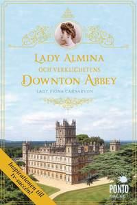 bokomslag Lady Almina och verklighetens Downton Abbey