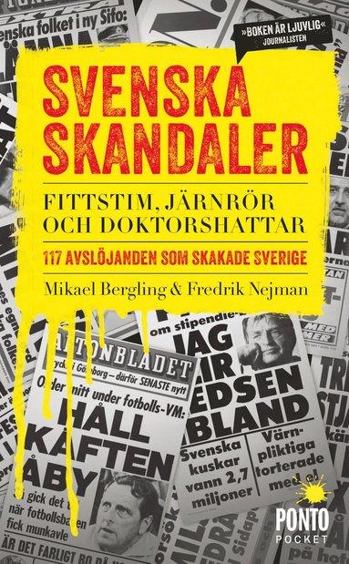 bokomslag Svenska skandaler : fittstim, järnrör och doktorshattar. 117 avslöjanden som skakade Sverige