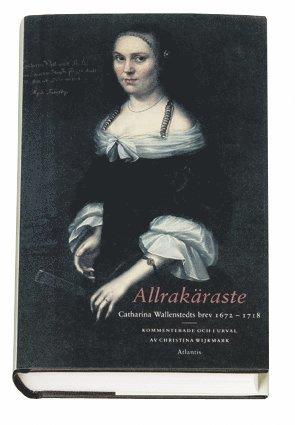 bokomslag Allrakäraste : Catharina Wallenstedts brev 1672-1718