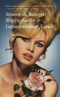 bokomslag Brigitte Bardot & Lolitasyndromet : essäer