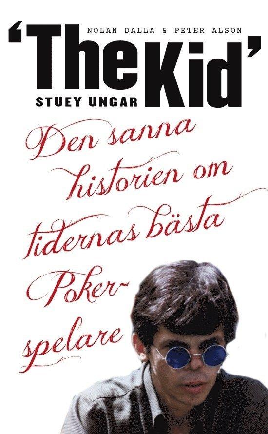 """Stuey """"The Kid"""" Ungar : den sanna historien om tidernas bästa pokerspelare 1"""