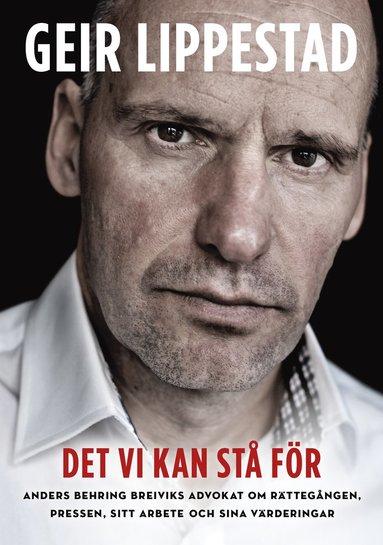 bokomslag Det vi kan stå för : Anders Behring Breiviks advokat om rättegången, pressen, sitt arbete och sina värderingar