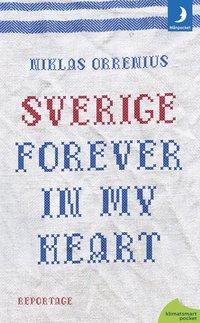 bokomslag Sverige forever in my heart: reportage om rädsla, tolerans och migration