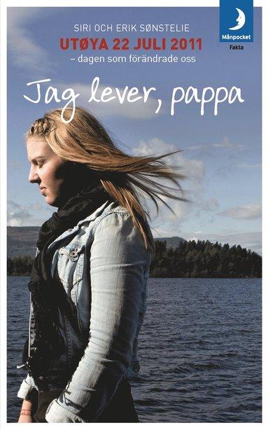bokomslag Jag lever, pappa: Utøya 22 juli 2011 - dagen som förändrade oss