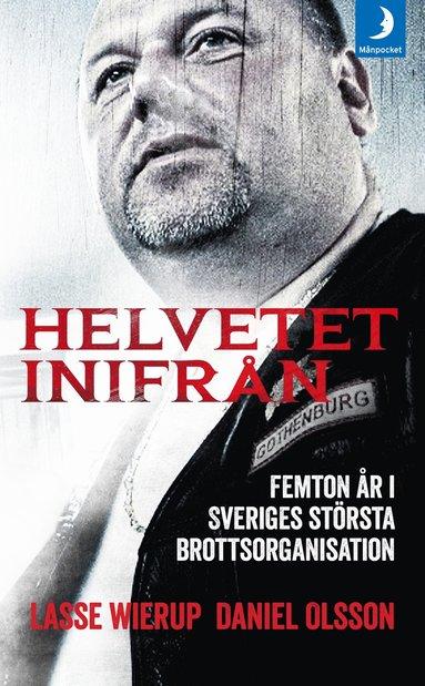 bokomslag Helvetet inifrån : femton år i Sveriges största brottsorganisation
