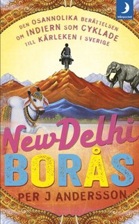 bokomslag New Delhi - Borås : den osannolika berättelsen om indiern som cyklade till Sverige för kärlekens skull