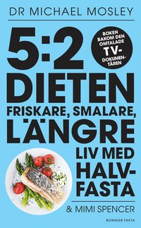bokomslag 5:2-dieten : friskare, smalare, längre liv med halvfasta