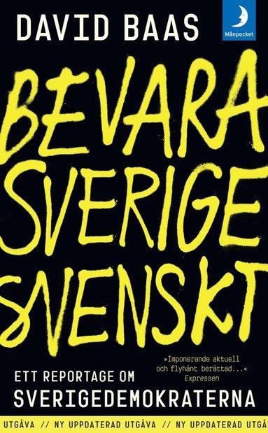 bokomslag Bevara Sverige svenskt : ett reportage om Sverigedemokraterna