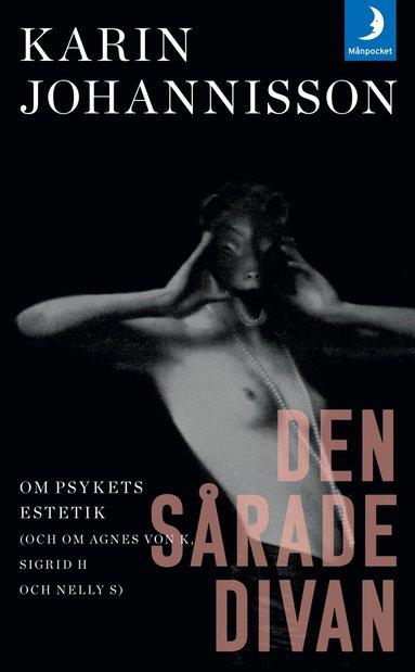 bokomslag Den sårade divan : Om psykets estetik (och om Agnes von K, Sigrid H och Nelly S)
