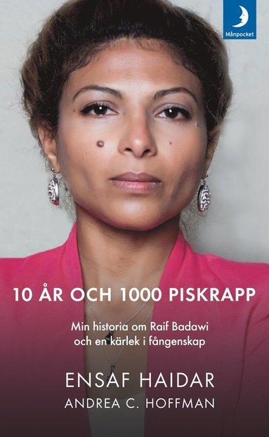 bokomslag 10 år och 1000 piskrapp : min historia om Raif Badawi och en kärlek i fångenskap