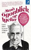 bokomslag Små ögonblick av lycka (men rätt mycket elände med) : 83 1/4-årige Hendrik Groens hemliga dagbok