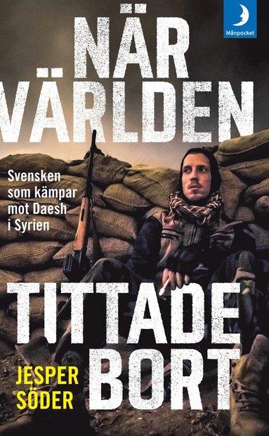 bokomslag När världen tittade bort : svensken som kämpar mot Daesh i Syrien