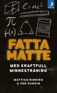 Fatta matte : gör matematik enkelt med kraftfull minnesträning