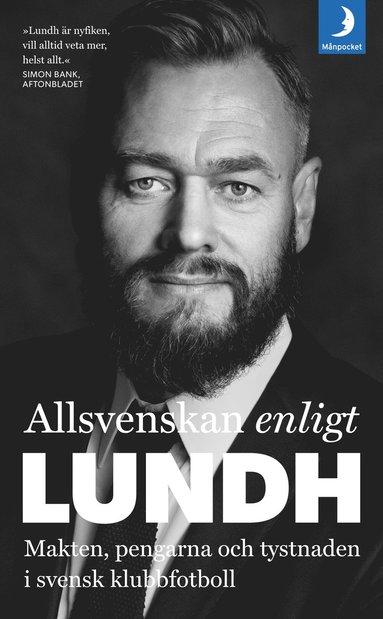 bokomslag Allsvenskan enligt Lundh : makten, pengarna och tystnaden i svensk klubbfotboll
