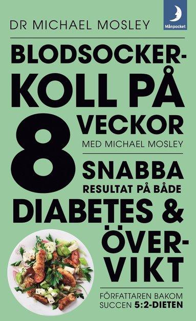 bokomslag Blodsockerkoll på 8 veckor med Michael Mosley : snabba resultat på både diabetes och övervikt