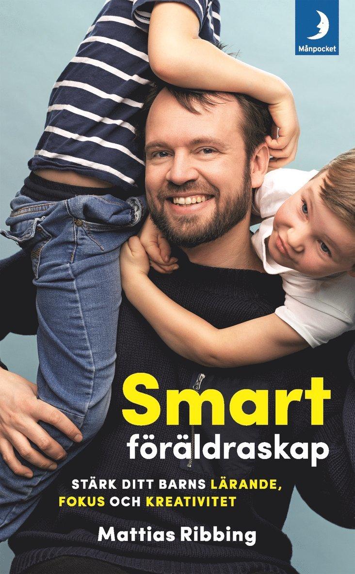 Smart föräldraskap : stärk ditt barns lärande, fokus och kreativitet 1