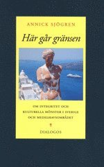 bokomslag Här går gränsen : om integritet och kulturella mönster i Sverige och Medelhavsområdet