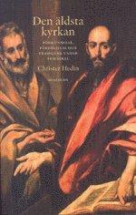 bokomslag Den äldsta kyrkan : förkunnelse, förföljelse och framgång under fem sekel