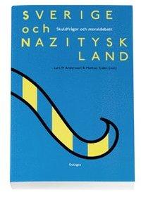 bokomslag Sverige och Nazityskland : skuldfrågor och moraldebatt