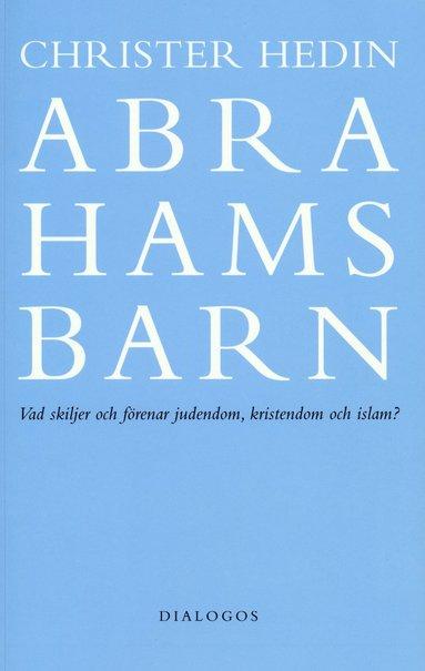 bokomslag Abrahams barn : vad skiljer och förenar judendom, kristendom och islam?
